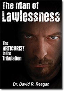 The Man of Lawlessness, The Antichrist in the Tribulation by Dr. David Reagan